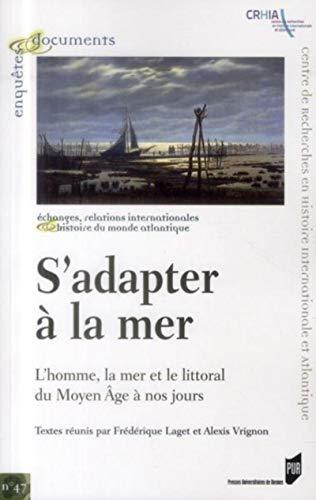 S'adapter a la mer L'homme la mer et le littoral du Moyen Age a: Collectif