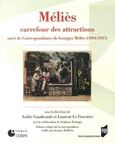 Méliès, carrefour des attractions : Suivi de Correspondances de Georges Méli&...