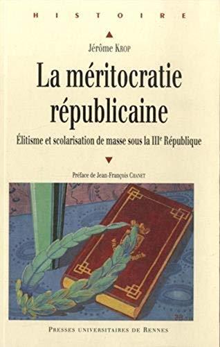9782753534032: La méritocratie républicaine : Elitisme et scolarisation de masse sous la IIIe République