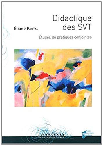 Didactique des SVT Etudes de pratiques conjointes: Pautal Eliane