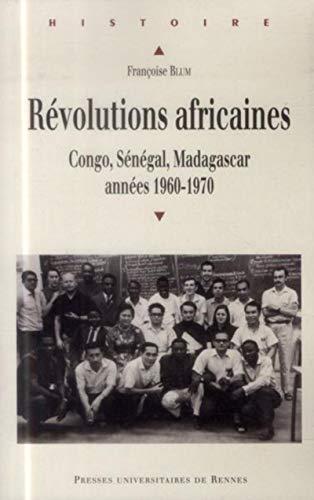 Revolutions africaines Congo Senegal Madagascar 1960 1970: Blum Francoise