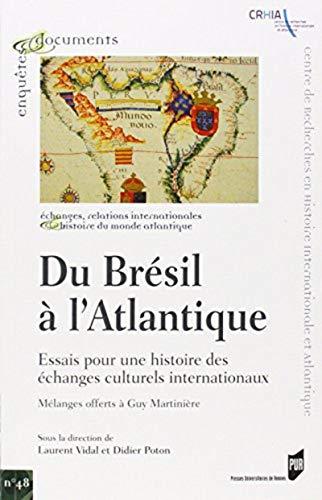 9782753534377: Du Br�sil � l'Atlantique : Essais pour une histoire des �changes culturels internationaux - M�langes offerts � Guy Martini�re