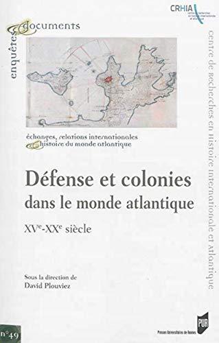 Defense et colonies dans le monde atlantique XVe-XXe siecle: Plouviez, David