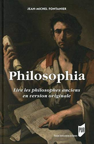 Philosophia : lire les philosophes anciens en version originale: Fontanier, Jean-Michel