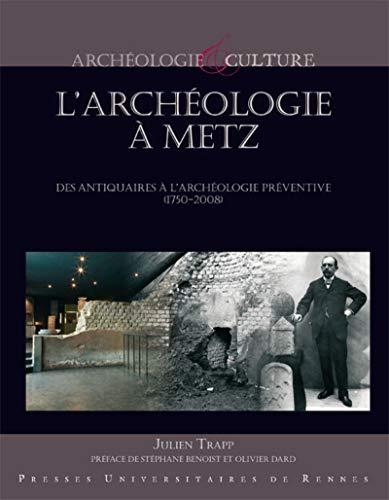 L'archeologie a Metz Des antiquaires a l'archeologie preventive: Trapp Julien