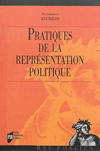 Pratiques de la representation politique: Mazeaud Alice