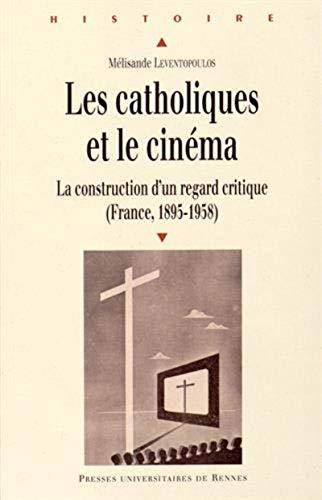 9782753535923: Les catholiques et le cinéma / la construction d'un regard critique (France, 1895-1958)