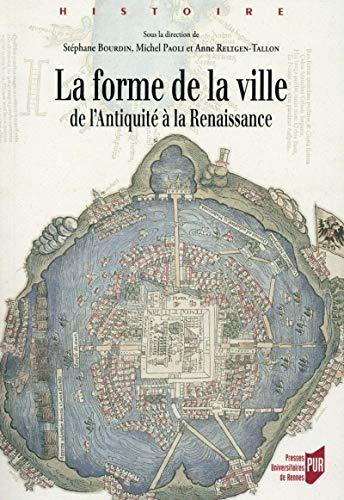 La forme de la ville De l'Antiquite a la Renaissance: Bourdin Stephane