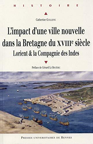 L'impact d'une ville nouvelle dans la Bretagne du XVIIIe siecle: Guillevic Catherine