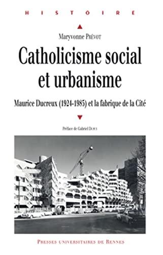 Catholicisme social et urbanisme Maurice Ducreux 1924 1985 et la: Prevot Maryvonne