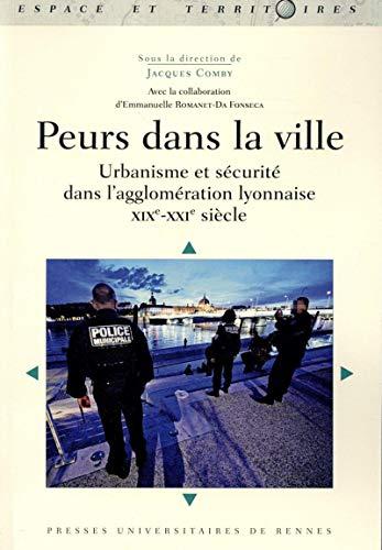 9782753539976: Peurs dans la ville : Urbanisme et s�curit� dans l'agglom�ration lyonnaise XIXe-XXIe si�cle