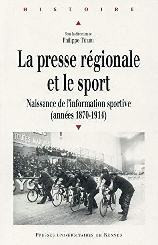 La presse regionale et le sport Naissance de l'information: Tetart Philippe