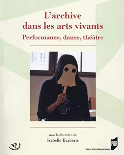9782753540309: L'archive dans les arts vivants : Performance, danse, théâtre