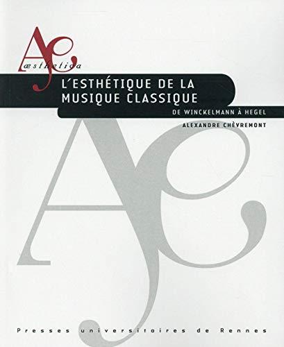 9782753540569: L'esthétique de la musique classique : De Winckelmann à Hegel