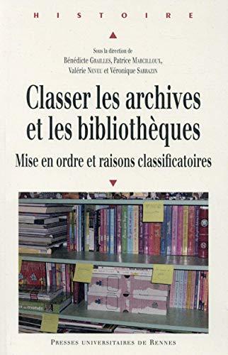 9782753540637: Classer les archives et les bibliothèques : Mise en ordre et raisons classificatoires