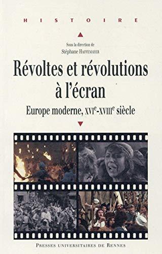 9782753540712: Révoltes et révolutions à l'écran : Europe moderne, XVIe-XVIIIe siècle