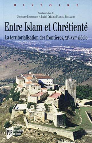9782753541207: Entre Islam et Chrétienté : La territorialisation des frontières, XIe-XVIe siècles (Histoire)