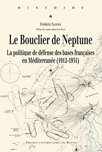 Le bouclier de Neptune La politique de defense des bases francai: Saffroy Frederic