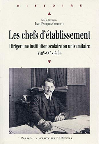 9782753541337: Les chefs d'�tablissement : Diriger une institution scolaire ou universitaire (XVIIe-XXe si�cles)
