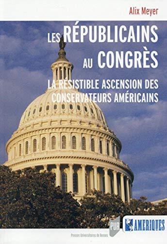 Les republicains au Congres La resistible ascension des conserva: Meyer Alix