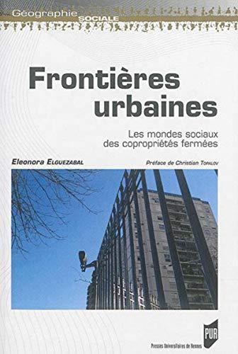 Frontieres urbaines Les mondes sociaux des coproprietes fermees: Elguezabal Eleonora