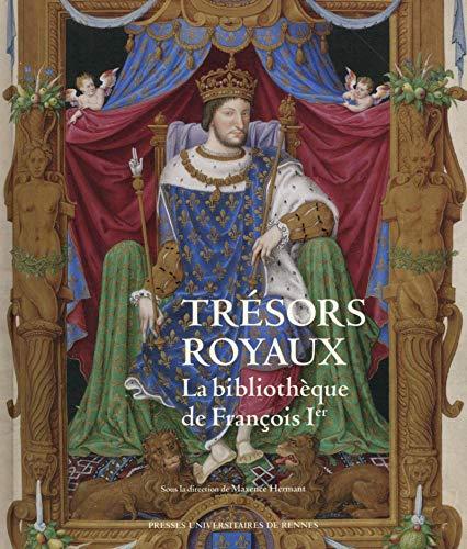 Tresors royaux La bibliotheque de Francois Ier Exposition: Hermant Maxence