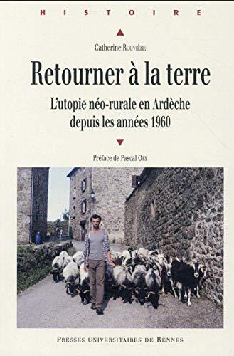 Retourner à la terre : L'utopie néo-rurale en Ardèche depuis les ann&...