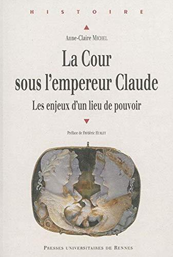 9782753542020: La cour sous l'empereur Claude : Les enjeux d'un lieu de pouvoir