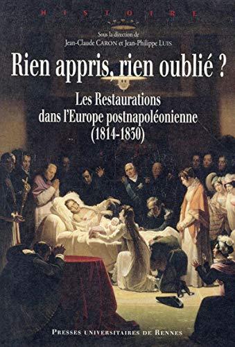 9782753542686: Rien appris, rien oublié ? : Les Restaurations dans l'Europe postnapoléonienne (1814-1830)