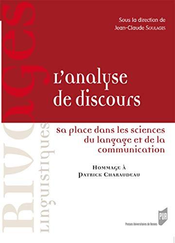 L'analyse de discours : Sa place dans les sciences du langage et de la communication Soulages,...