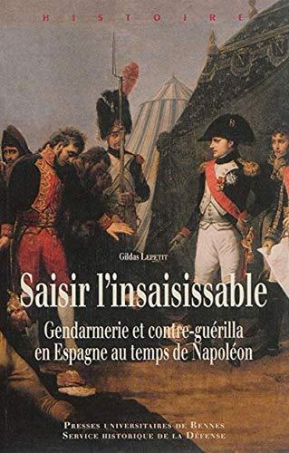 9782753542839: Saisir l'insaisissable : Gendarmerie et contre-guérilla en Espagne au temps de Napoléon