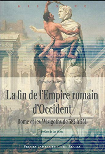 9782753542952: La fin de l'Empire romain d'Occident : Rome et les Wisigoths de 382 à 531