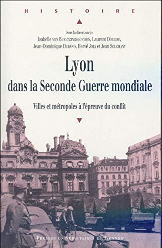 9782753543591: Lyon dans la Seconde Guerre mondiale : Villes et m�tropoles � l'�preuve du conflit
