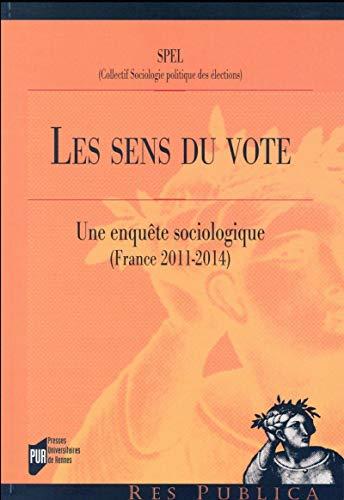 Les sens du vote Une enquete sociologique France 2011 2014: Collectif