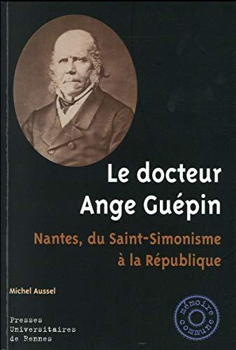Le docteur Ange Guepin Nantes du saint simonisme a la Republique: Aussel Michel