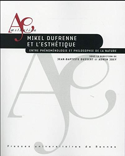 Mikel Dufrenne et lesth?tique : Entre ph?nom?nologie: Dussert, Jean-Baptiste and