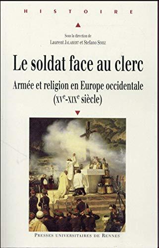 Le soldat face au clerc Armee et religion en Europe occidentale: Jalabert Laurent