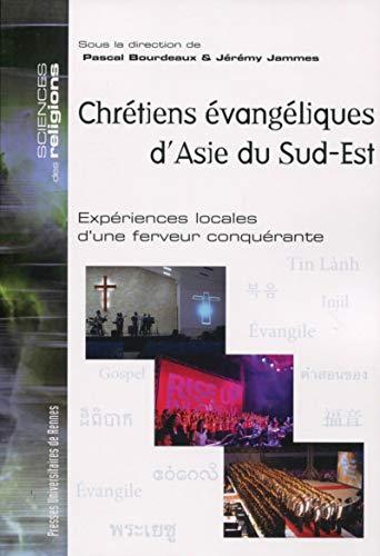 Chrétiens évangéliques d'Asie du Sud-Est: Expériences locales: Pascal Bourdeaux; Jérémy