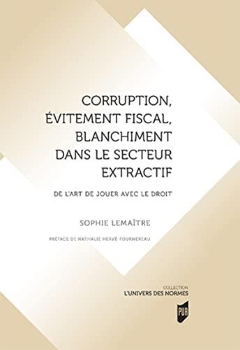 9782753577589: Corruption, évitement fiscal, blanchiment dans le secteur extractif: De l'art de jouer avec le droit