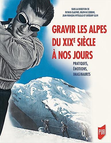 9782753580275: Gravir les Alpes du XIXe siècle à nos jours: Pratiques, émotions, imaginaires