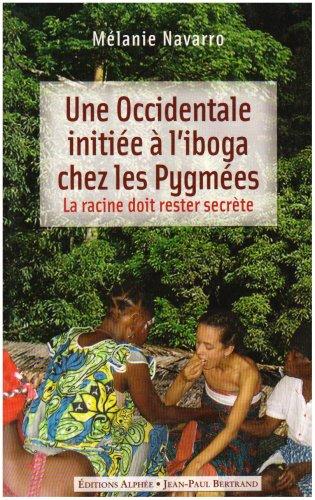 9782753802339: Une Occidentale initiée à l'iboga chez les Pygmées : La racine doit rester secrète