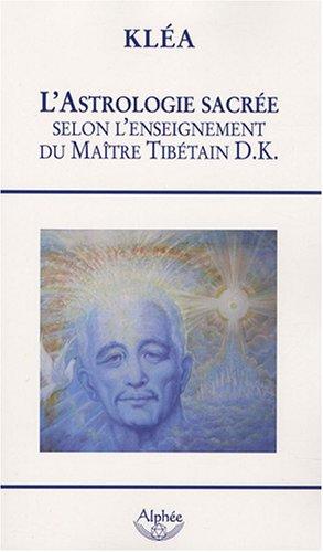 9782753802711: l'astrologie sacrée selon l'enseignement du maître tibétain D.K.
