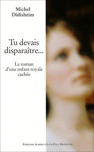 9782753803367: Tu devais disparaître... : Le roman d'une enfant royale cachée