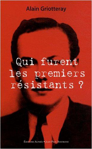 Qui furent les premiers résistants ? (French Edition) (275380348X) by [???]
