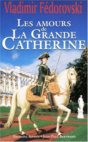 9782753804784: Les amours de la Grande Catherine (French Edition)