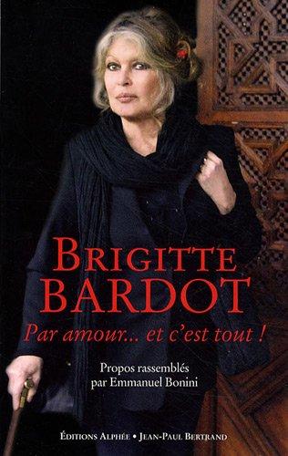 9782753805088: Brigitte Bardot : Par amour... et c'est tout!