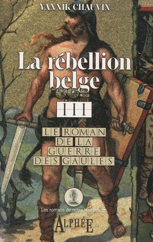 9782753806009: Le roman de la guerre des Gaules, Tome 3 : La rebellion belge