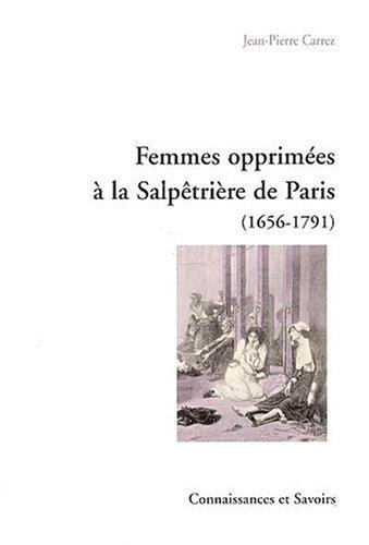 9782753900370: Femmes opprim�es � la Salp�tri�re de Paris : 1656-1791
