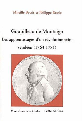GOUPILLEAU DE MONTAIGU LES APPRENTISSAGES D'UN REVOLUTIONNAIRE: BOSSIS,MIREILLE