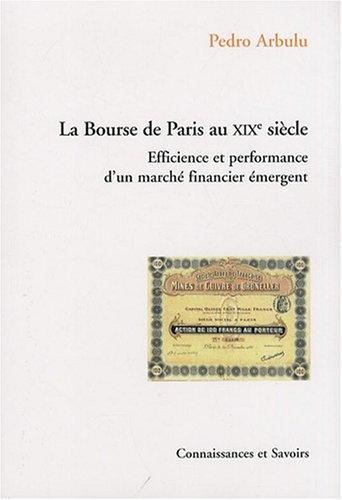 LA Bourse de Paris au XIXe siecle Efficience et performance d'un: Arbulu Pedro